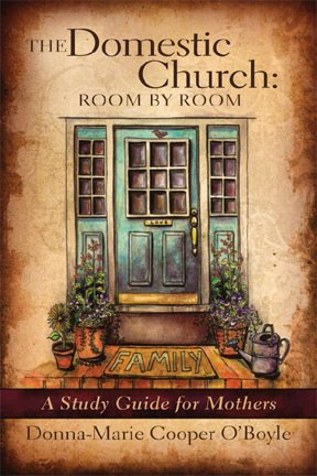 The Domestic Church: Room By Room: A Mother's Study Guide