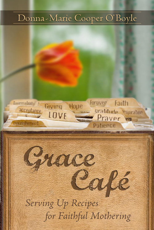 Grace Cafe; Serving Up Recipes for faithful Mothering